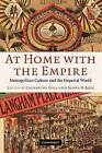 At Home with the Empire: Metropolitan Culture and the Imperial World by Cambridge University Press (Paperback, 2006)