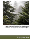 All Over Oregon and Washington by Francis Fuller Victor (Paperback / softback, 2010)