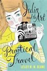 Julia and the Art of Practical Travel by Lesley M M Blume (Hardback, 2015)