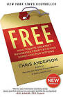 Free: How Today's Smartest Businesses Profit by Giving Something for Nothing by Chris Anderson (Paperback / softback)