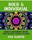 Bold & Individual: Adult Colouring Book, Stress Relieving Mandala Patterns by Mia Harper (Paperback, 2015)