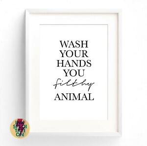Wash-your-hands-you-filthy-animal-monochrome-bathroom-print