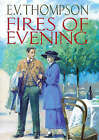 The Fires of Evening by E. V. Thompson (Hardback, 1998)