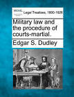 Military Law and the Procedure of Courts-Martial. by Edgar Swartwout Dudley (Paperback / softback, 2010)