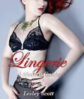 Lingerie: A Modern Guide by Lesley Scott (Hardback, 2010)