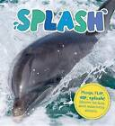 Splash: Plunge, Flap, Hop, Splash! Discover Fun Facts about Water-Loving Animals. by Camilla De La Bedoyere (Hardback, 2016)