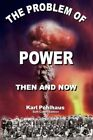 The Problem of Power-Then and Now by Karl A Pohlhaus (Paperback / softback, 2008)