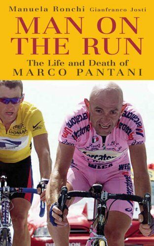 Man on the Run: The Life and Death of Marco Pantani By Manuela Ronchi, Gianfran