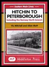 Hitchin to Peterborough: Including the Ramsey North Branch by Allan Mott, Vic Mitchell (Hardback, 2003)