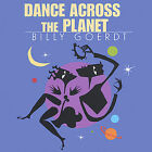 Dance Across the Planet * by Billy Goerdt (CD, Jun-2002, Plaid Hippo Music)