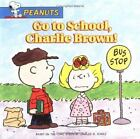 Peanuts: Go to School, Charlie Brown! by Charles Schulz (2004, Paperback)