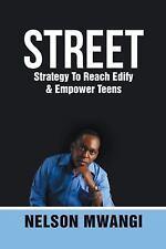 Street : Strategy to Reach Edify and Empower Teens by Nelson Mwangi (2016,...