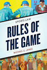 Rules of the Game: Sports Law by Michael E. Jones (Paperback, 2016)