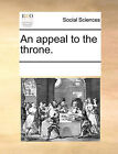 An Appeal to the Throne. by Multiple Contributors (Paperback / softback, 2010)