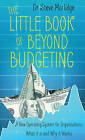 The Little Book of Beyond Budgeting: A New Operating System for Organisations: What it is and Why it Works by Steve Morlidge (Paperback, 2017)