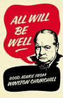 All Will Be Well: Good Advice from Winston Churchill by Richard M. Langworth (Hardback, 2011)