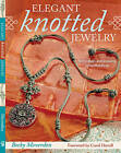 Elegant Knotted Jewelry: Techniques and Projects Using Maedeup by Becky Meverden (Paperback, 2009)