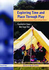 Exploring Time and Place Through Play: Foundation Stage - Key Stage 1 by Hilary Cooper (Paperback, 2004)