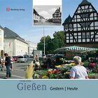 Gießen - gestern und heute von Claudia Grimm (2011, Gebundene Ausgabe)
