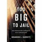 Too Big to Jail: How Prosecutors Compromise with Corporations by Brandon L. Garrett (Paperback, 2016)