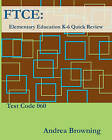 Ftce: Elementary Education K-6 Quick Review Test Code: 060 by Andrea Browning (Paperback / softback, 2011)