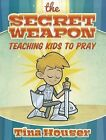 Prayer: The Secret Weapon by Tina Houser (Paperback / softback, 2011)