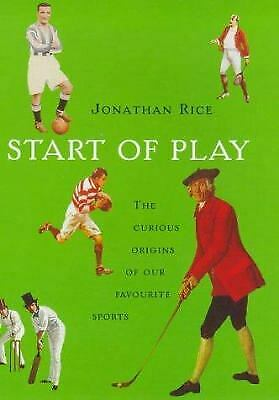 Start of Play : The Curious Origins of Our Favorite Sports by Jonathan Rice