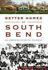 Better Homes of South Bend: An American Story of Courage by Gabrielle Robinson (Paperback / softback, 2015)