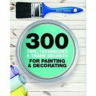 300 Tips, Techniques, and Trade Secrets for Painting and Decorating by Alison Jenkins (Paperback, 2015)