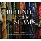 Behind The Seams: Angels Costumes - Seven Generations of Dressing the Stars of Stage, Screen & TV by James Bellini (Hardback, 2015)