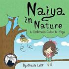 Naiya in Nature: A Children's Guide to Yoga by Shazia Latif (Hardback, 2015)