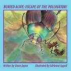 Buried Alive: Escape of the Pollinator! by Grace Sayan (Paperback / softback, 2013)