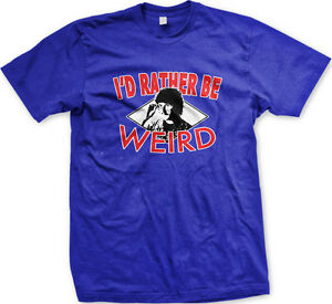 d2dead78fd39 I'd Rather Be Weird - Funny Al Pop Parody Humorous Music Mens T ...