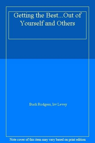 Getting the Best...Out of Yourself and Others By Buck Rodgers,  .9780006374350