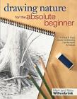 Drawing Nature for the Absolute Beginner: A Clear and Easy Guide to Drawing Landscapes and Nature by Mark Willenbrink, Mary Willenbrink (Paperback, 2013)