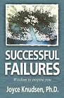 Successful Failures: Wisdom to Inspire You by Joyce Knudsen, Dr Joyce Knudsen Ph D (Paperback / softback, 2010)