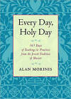Every Day, Holy Day: 365 Days of Teachings and Practices from the Jewish Tradition of Mussar by Alan Morinis (Paperback, 2010)
