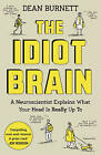 The Idiot Brain: A Neuroscientist Explains What Your Head is Really Up to by Dean Burnett (Paperback, 2017)