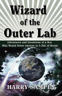 Wizard of the Outer Lab: Adventures and Inventions of a Boy Who Would Never Amount to a Hill of Beans by Harry Sampey (Paperback, 2007)