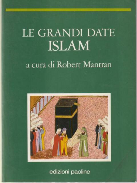 LE GRANDI DATE ISLAM  MANTRAN ROBERT PAOLINE 1991 I TEMPI DELLA STORIA
