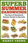 Superb Summer Sandwiches: The Best 25 Sandwich Recipes Ready in Seconds by Dr Nancy Young (Paperback / softback, 2015)