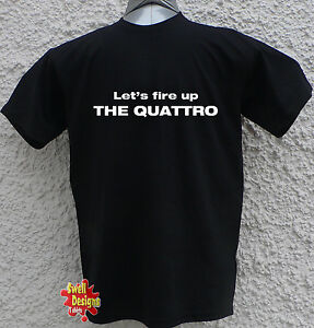 LET/'S FIRE UP THE QUATTRO ashes to ashes funny retro T shirt All Sizes
