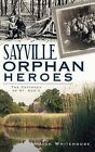 Sayville Orphan Heroes: The Cottages of St. Ann's by Jack Whitehouse (Paperback / softback, 2010)