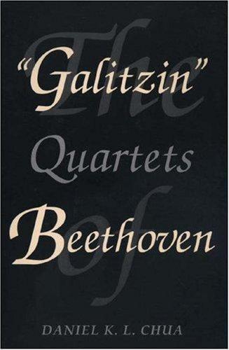 The Galitzin Quartets of Beethoven (Princeton Legacy Library (320)), Chua, Danie