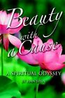 Beauty With a Cause a Spiritual Odyssey by Han Shin 9780595373680