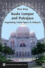 Kuala Lumpur and Putrajaya: Negotiating Urban Space in Malaysia by Ross King (Paperback, 2009)
