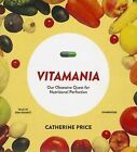 Vitamania: Our Obsessive Quest for Nutritional Perfection by Catherine Price (CD-Audio, 2015)
