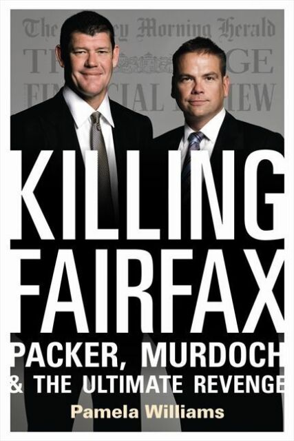 Killing Fairfax: Packer, Murdoch and the Ultimate Revenge By Pamela Williams HC