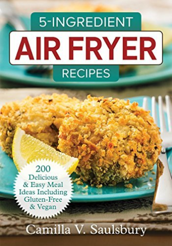 Saulsbury, Camilla-5-Ingredient Air Fryer Recipes  BOOK NEW