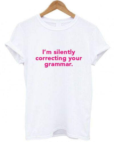 drôle Je suis silencieusement corriger votre grammaire vous êtes * Unisexe T Shirt ponctuation